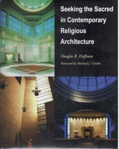Seeking the Sacred in Contemporary Religious Architecture - Hoffman, Douglas R.