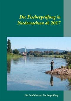 Die Fischerprüfung in Niedersachsen ab 2017 - Günther, Manfred