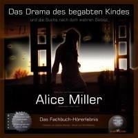 Das Drama des begabten Kindes und die Suche nach dem wahren Selbst, 5 Audio-CDs - Miller, Alice
