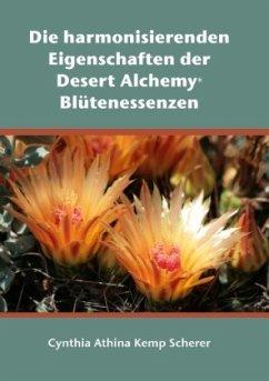 Die harmonisierenden Eigenschaften der Desert Alchemy Blütenessenzen - Kemp Scherer, Cynthia Athina