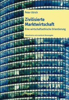 Zivilisierte Marktwirtschaft - Ulrich, Peter