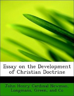 essay development christian doctrine Newman's essay on the development of christian doctrine was a critical turning point in the intellectual history of catholicism aware of the numerous historical and theological difficulties with accepting the claims of the roman catholic church to be the legitimate successor of the apostles on earth, newman was simultaneously attracted to the rich historical possessions of roman catholicism.