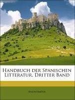Handbuch der Spanischen Litteratur. Dritter Band