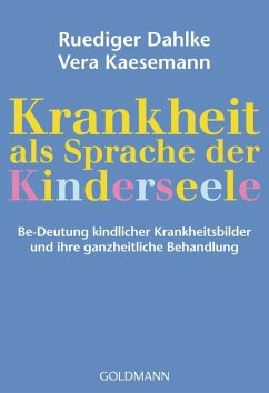 Krankheit als Sprache der Kinderseele - Dahlke, Ruediger; Kaesemann, Vera