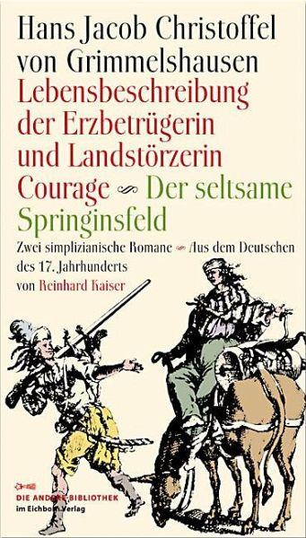 Lebensbeschreibung der Erzbetrügerin und Landzerstörzerin Courage / Der seltsame Springinsfeld - Grimmelshausen, Hans J. Chr. von