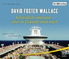 Schrecklich amüsant - aber in Zukunft ohne mich, 4 Audio-CDs - Wallace, David Foster