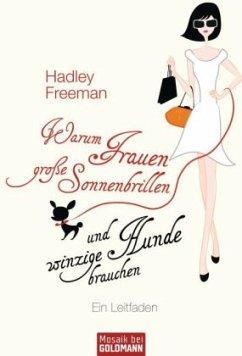 Warum Frauen große Sonnenbrillen und winzige Hunde brauchen - Freeman, Hadley