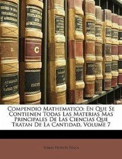 Compendio Mathematico: En Que Se Contienen Todas Las Materias Mas Principales De Las Ciencias Que Tratan De La Cantidad, Volume 7 - Tosca, Tomás Vicente