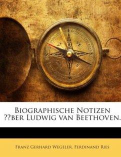 Biographische Notizen über Ludwig van Beethoven.