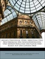 Meyer's Universum, Oder, Abbildung Und Beschreibung Des Sehenswerthesten Und Merkwürdigsten Der Natur Und Kunst Auf Der Ganzen Erde