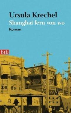 Shanghai fern von wo - Krechel, Ursula