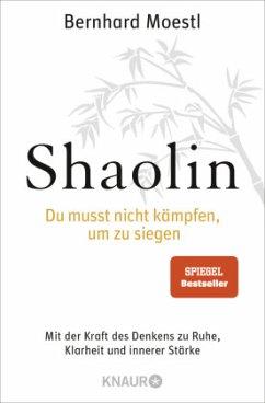 Shaolin - Du musst nicht kämpfen, um zu siegen! - Moestl, Bernhard