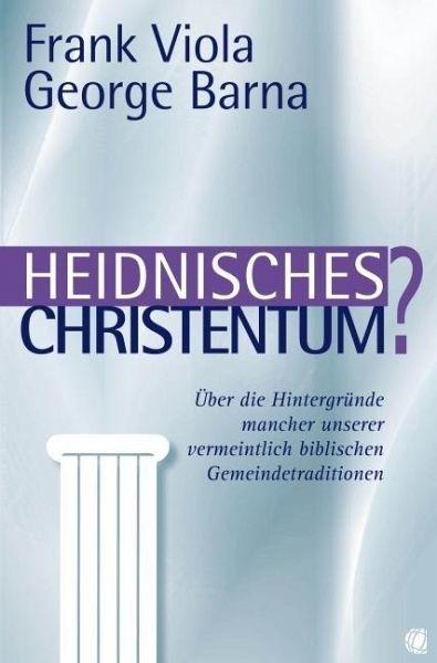 Heidnisches Christentum? - Viola, Frank; Barna, George
