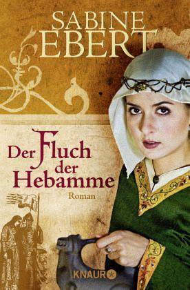Der Fluch der Hebamme / Hebammen-Romane Bd.4 - Ebert, Sabine