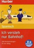 Spanisch - Ich versteh nur Bahnhof!, m. MP3-CD