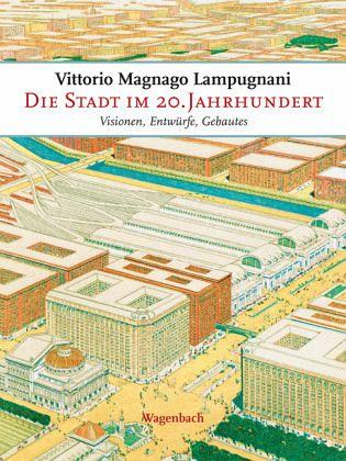 die stadt im 20 jahrhundert von vittorio magnago lampugnani buch. Black Bedroom Furniture Sets. Home Design Ideas