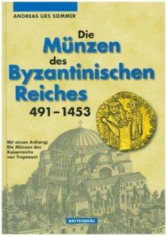Die Münzen des Byzantinischen Reiches 491 - 1453 - Sommer, Andreas U.