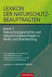 Lexikon der Naturschutzbeauftragten - Band 3: Naturschutzgeschichte und Naturschutzbeauftragte in Berlin und Brandenburg
