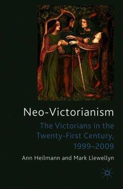 Neo-Victorianism: The Victorians in the Twenty-First Century, 1999-2009 - Heilmann, Ann;Llewellyn, Mark