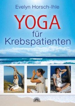 Yoga für Krebspatienten - Horsch-Ihle, Evelyn