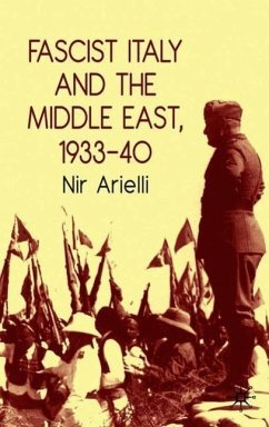 Fascist Italy and the Middle East, 1933-40 - Arielli, Nir