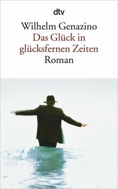 Das Glück in glücksfernen Zeiten - Genazino, Wilhelm