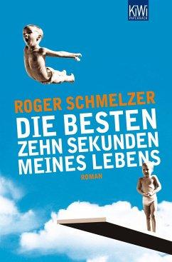 Die besten zehn Sekunden meines Lebens - Schmelzer, Roger