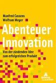 Abenteuer Innovation. Von der zündenden Idee zum erfolgreichen Produkt.