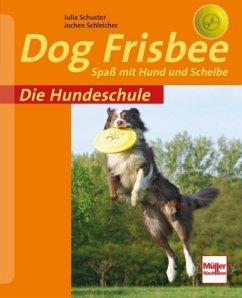 Die Hundeschule: Dog Frisbee - Schuster, Julia; Schleicher, Jochen