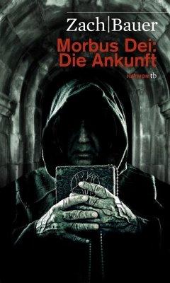 Die Ankunft / Morbus Dei Bd.1 - Zach, Bastian; Bauer, Matthias