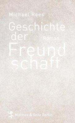 Geschichte der Freundschaft - Roes, Michael