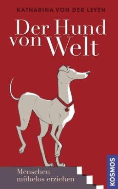 Der Hund von Welt - Leyen, Katharina von der