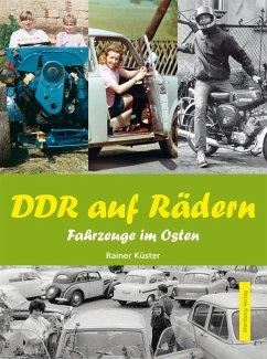 DDR auf Rädern. Fahrzeuge im Osten - Küster, Rainer