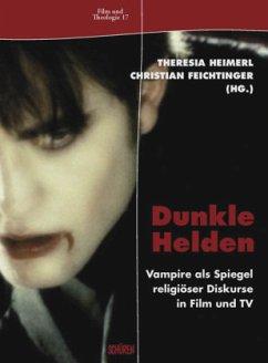 Dunkle Helden Vampire als Spiegel religiöser Di...