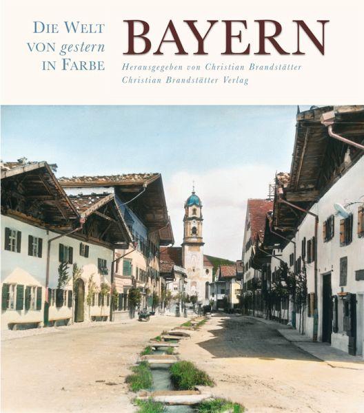 Die Welt von gestern in Farbe: Bayern