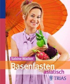 Basenfasten asiatisch - Wacker, Sabine