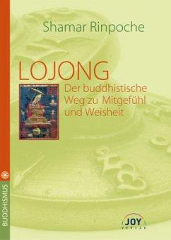 LOJONG, Der buddhistische Weg zu Mitgefühl und Weisheit - Shamar Rinpoche, Kunzig