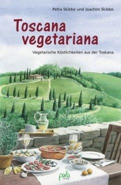 Toscana vegetariana - Skibbe, Petra; Skibbe, Joachim