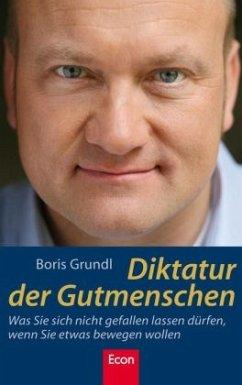 Diktatur der Gutmenschen - Grundl, Boris