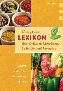 Das große Lexikon der Kräuter, Gewürze, Früchte und Gemüse - Bendel, Lothar