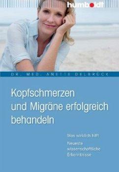 Kopfschmerzen und Migräne erfolgreich behandeln - Delbrück, Anette