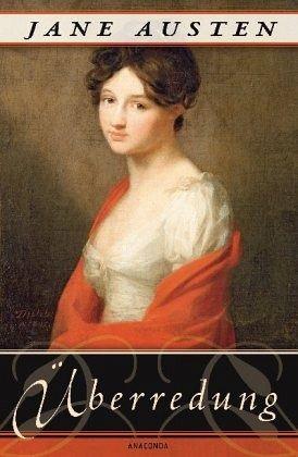 Überredung. Die Liebe der Anne Elliot - Austen, Jane