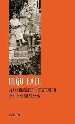Sämtliche Werke und Briefe 07. Byzantinisches Christentum - Ball, Hugo