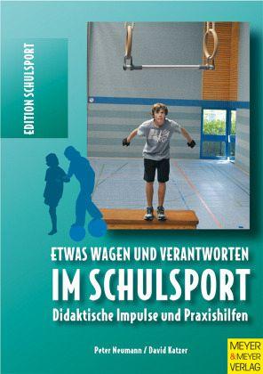 Etwas wagen und verantworten im Schulsport - Neumann, Peter; Katzer, David