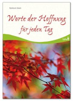 Worte der Hoffnung für jeden Tag - Abeln, Reinhard