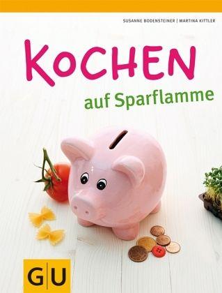 Kochen auf Sparflamme - Kittler, Martina; Bodensteiner, Susanne