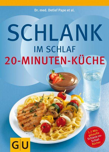 Schlank im Schlaf - 20-Minuten-Küche - Pape, Detlef; Schwarz, Rudolf; Trunz-Carlisi, Elmar; Gillessen, Helmut