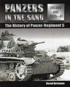 Panzers in the Sand: The History of Panzer-Regiment 5, Volume 1: 1935-1941 - Hartmann, Bernd