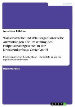 Wirtschaftliche und ablauforganisatorische Auswirkungen der Umsetzung des Fallpauschalengesetzes in der Kreiskrankenhaus Greiz GmbH