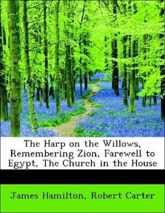 The Harp on the Willows, Remembering Zion, Farewell to Egypt, The Church in the House
